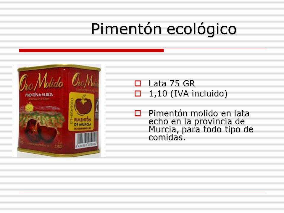Pimentón ecológico Pimentón ecológico Lata 75 GR Lata 75 GR 1,10 (IVA incluido) 1,10 (IVA incluido) Pimentón molido en lata echo en la provincia de Murcia, para todo tipo de comidas.