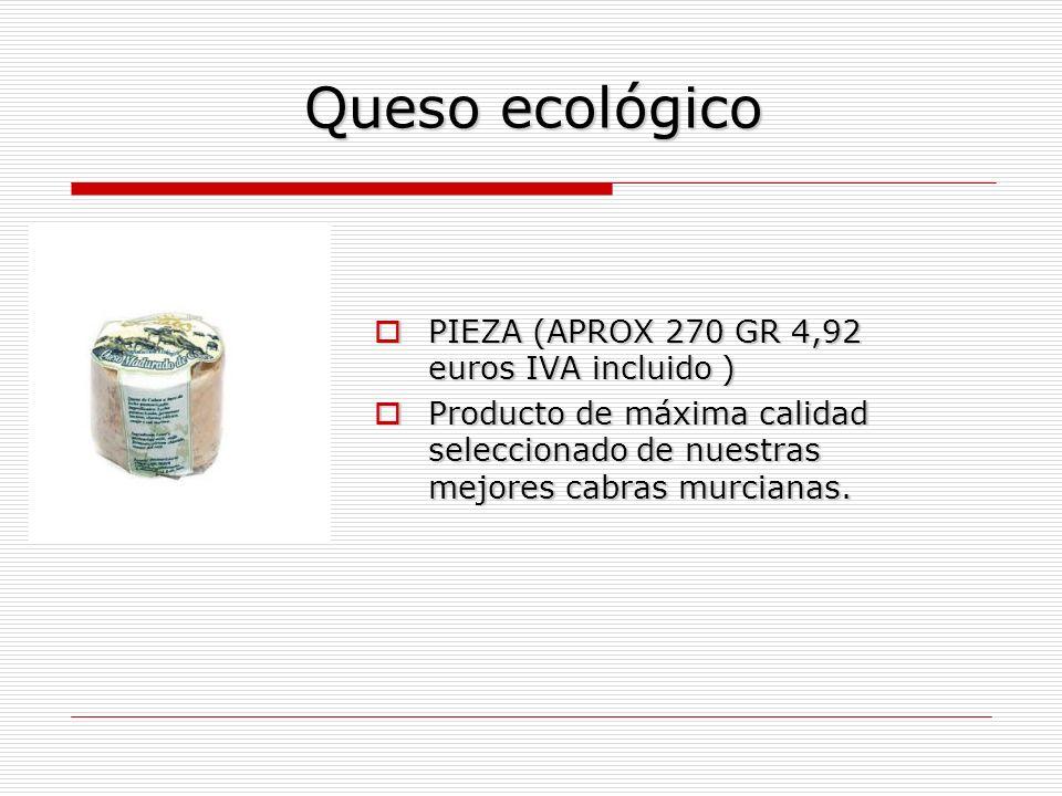 Queso ecológico PIEZA (APROX 270 GR 4,92 euros IVA incluido ) PIEZA (APROX 270 GR 4,92 euros IVA incluido ) Producto de máxima calidad seleccionado de nuestras mejores cabras murcianas.