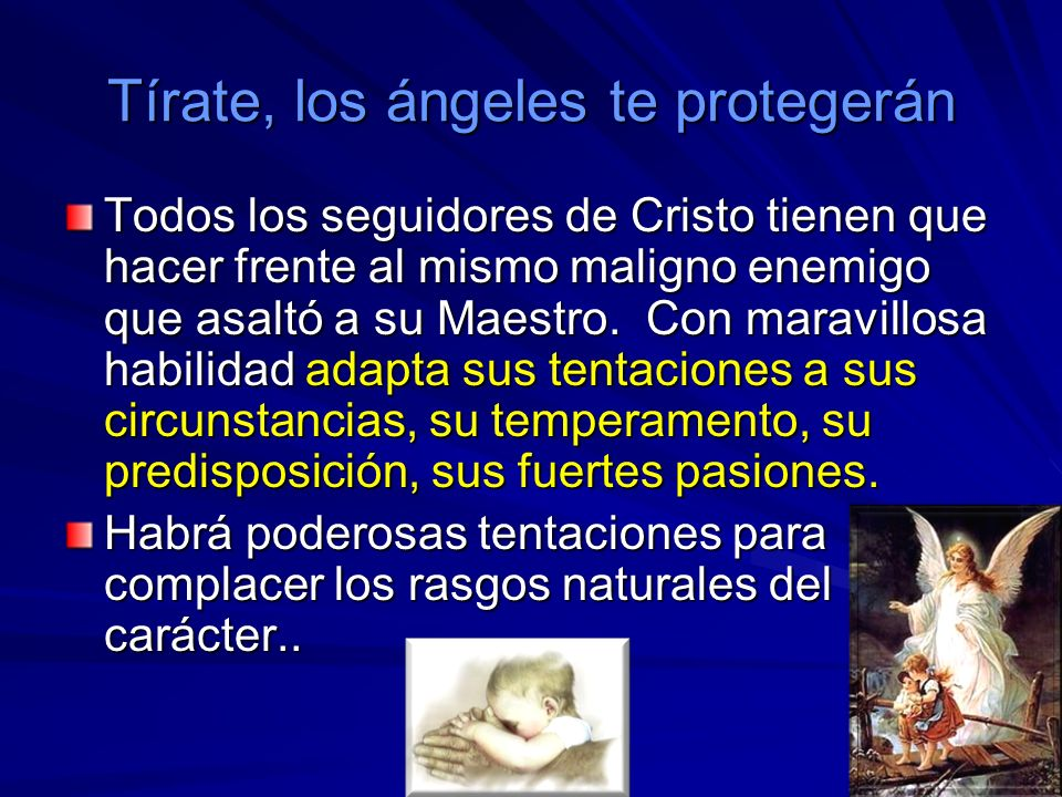 1010 Tírate, los ángeles te protegerán Todos los seguidores de Cristo tienen que hacer frente al mismo maligno enemigo que asaltó a su Maestro.
