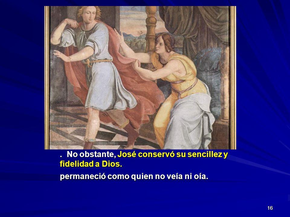 16.No obstante, José conservó su sencillez y fidelidad a Dios.