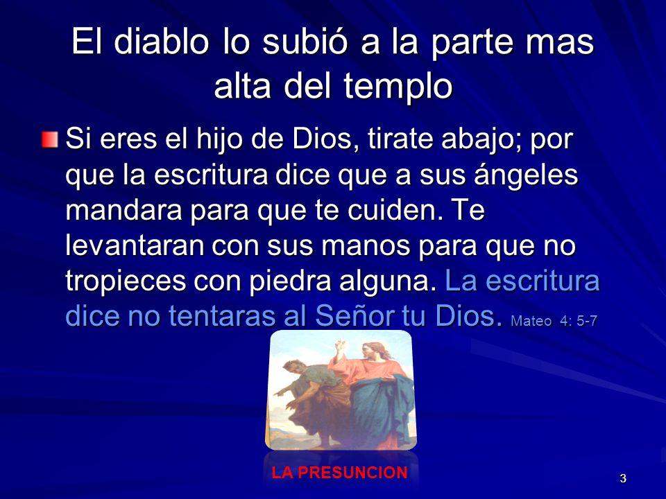 44 Finalmente el diablo lo llevo a un cerro muy alto Mostrándole todos los países del mundo y la grandeza de ellos, le dijo: Yo te daré todo esto, si te arrodillas y me adoras Vete, Satanás, por que la Escritura dice: Adora al Señor tu Dios y sírvele solo a EL.