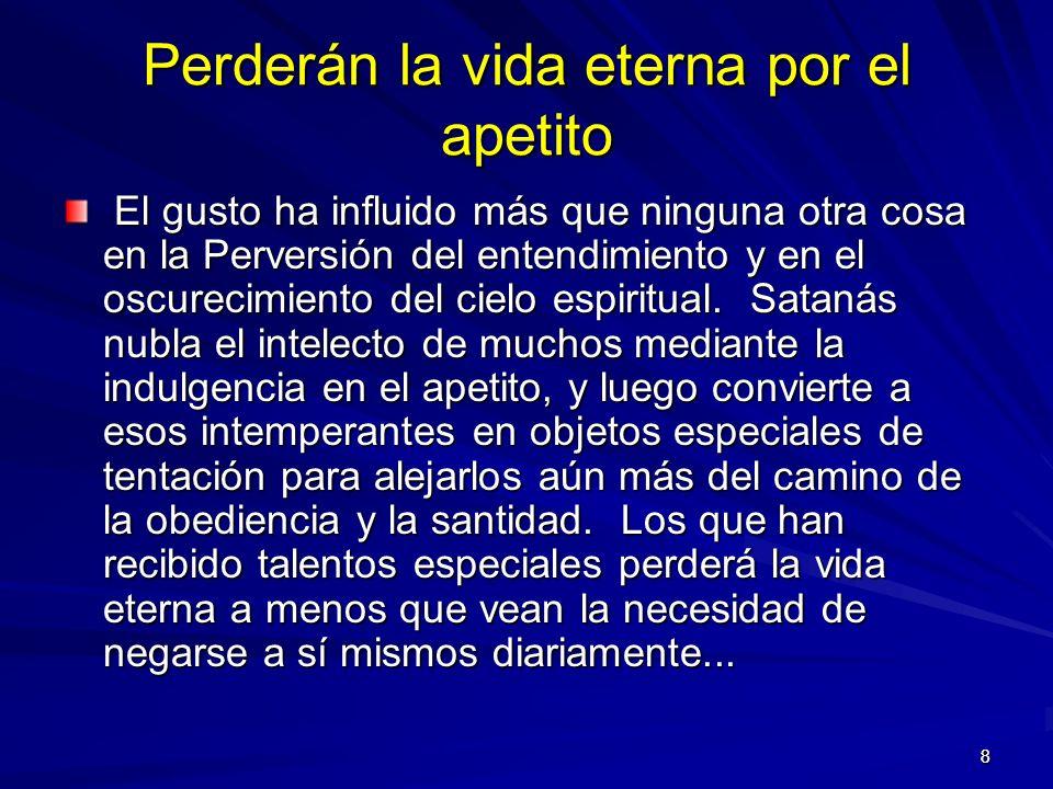 88 Perderán la vida eterna por el apetito El gusto ha influido más que ninguna otra cosa en la Perversión del entendimiento y en el oscurecimiento del cielo espiritual.