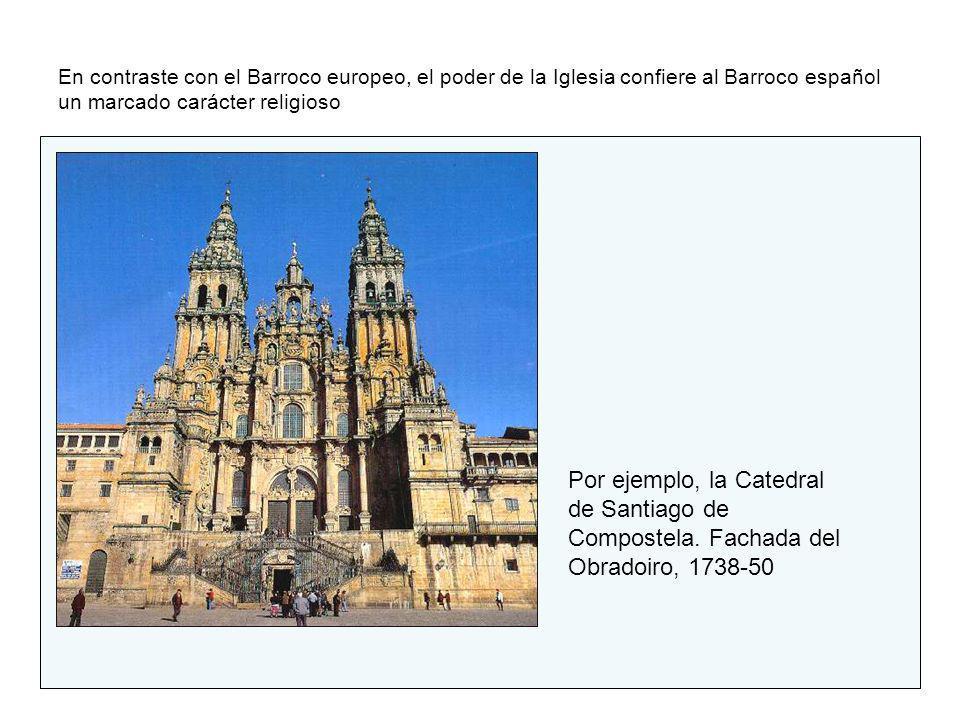 En contraste con el Barroco europeo, el poder de la Iglesia confiere al Barroco español un marcado carácter religioso Por ejemplo, la Catedral de Sant