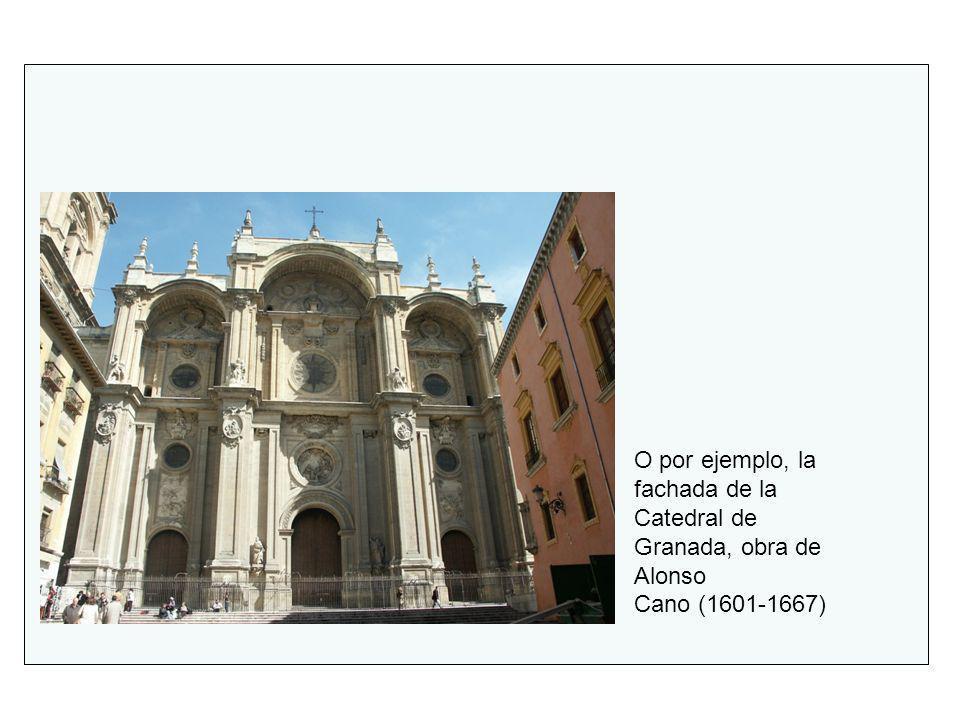 O por ejemplo, la fachada de la Catedral de Granada, obra de Alonso Cano (1601-1667)