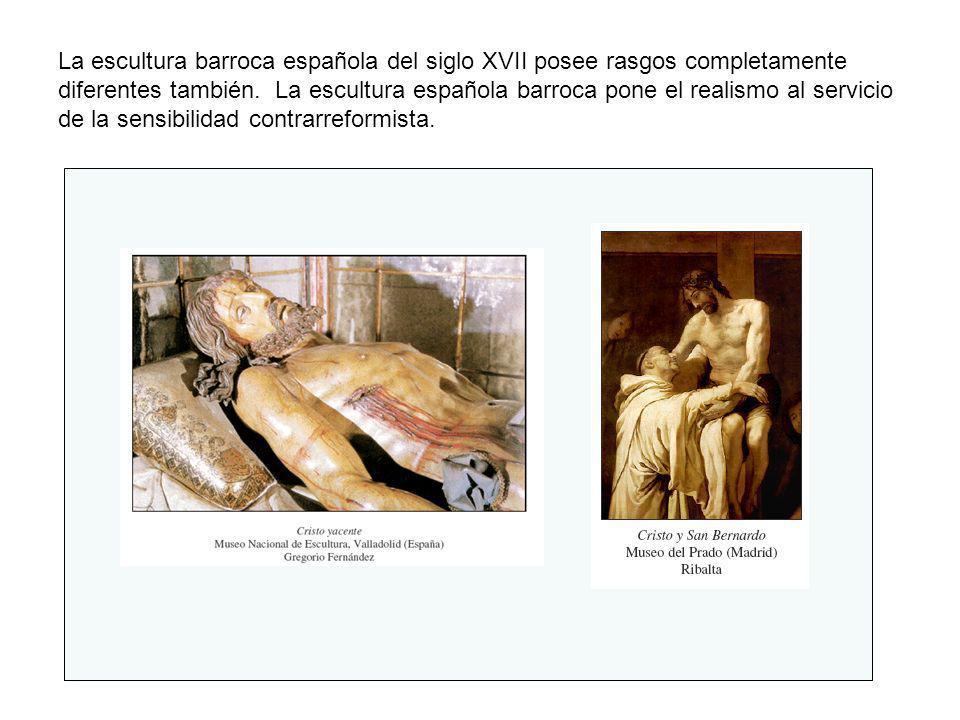 La escultura barroca española del siglo XVII posee rasgos completamente diferentes también. La escultura española barroca pone el realismo al servicio