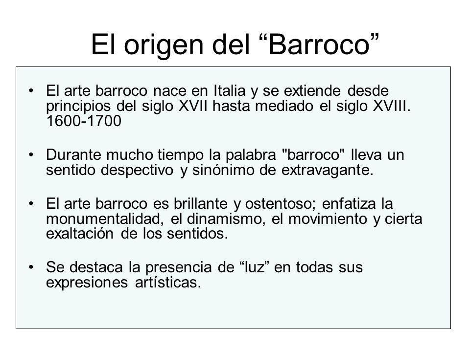 El origen del Barroco El arte barroco nace en Italia y se extiende desde principios del siglo XVII hasta mediado el siglo XVIII. 1600-1700 Durante muc