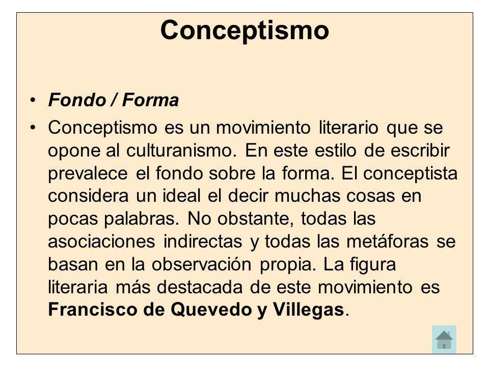 Conceptismo Fondo / Forma Conceptismo es un movimiento literario que se opone al culturanismo. En este estilo de escribir prevalece el fondo sobre la