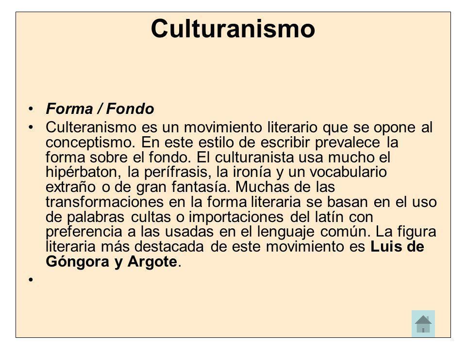 Culturanismo Forma / Fondo Culteranismo es un movimiento literario que se opone al conceptismo. En este estilo de escribir prevalece la forma sobre el