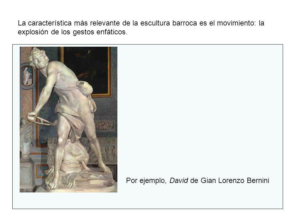 La característica más relevante de la escultura barroca es el movimiento: la explosión de los gestos enfáticos. Por ejemplo, David de Gian Lorenzo Ber