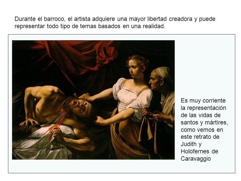 Durante el barroco, el artista adquiere una mayor libertad creadora y puede representar todo tipo de temas basados en una realidad. Es muy corriente l