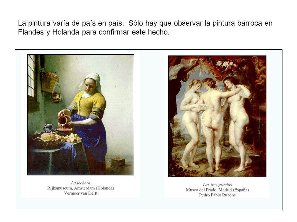 La pintura varía de país en país. Sólo hay que observar la pintura barroca en Flandes y Holanda para confirmar este hecho.