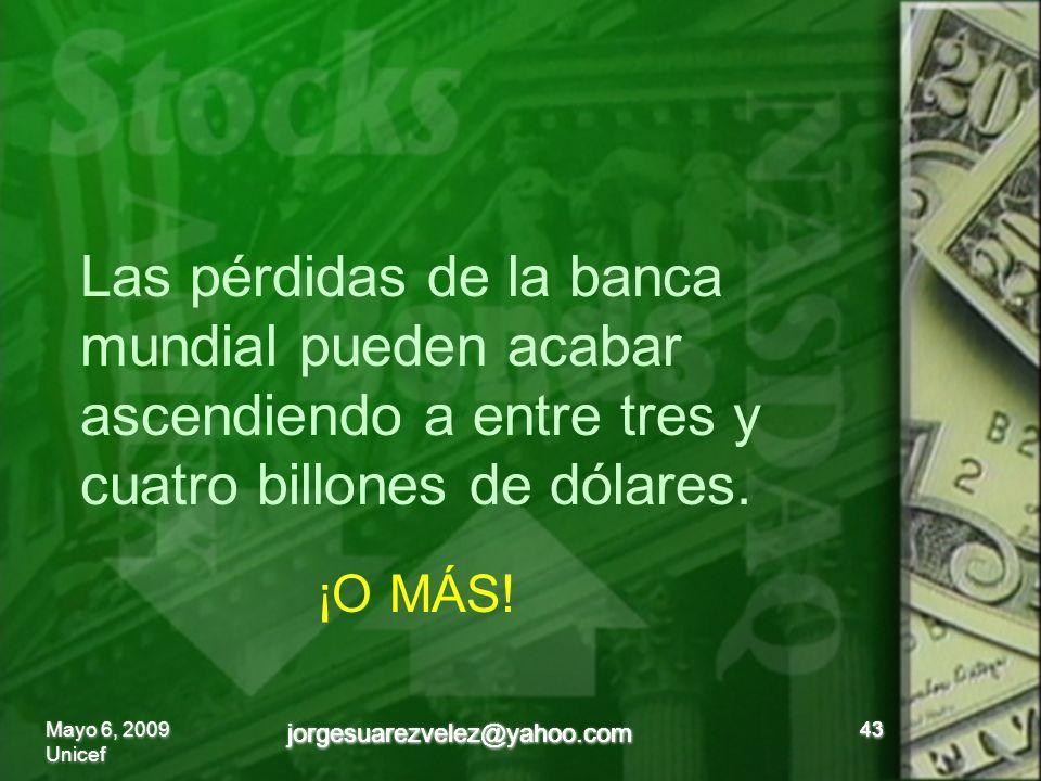 43 Las pérdidas de la banca mundial pueden acabar ascendiendo a entre tres y cuatro billones de dólares.