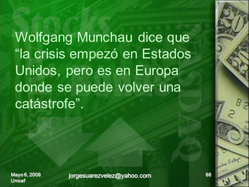 66 Wolfgang Munchau dice que la crisis empezó en Estados Unidos, pero es en Europa donde se puede volver una catástrofe.