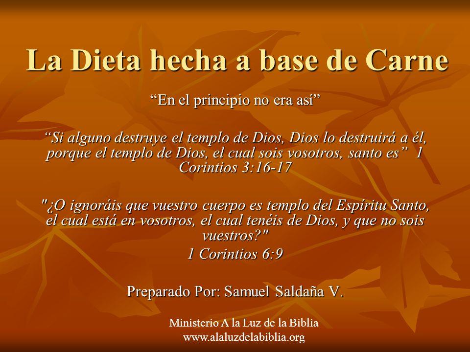 La Dieta hecha a base de Carne En el principio no era así Si alguno destruye el templo de Dios, Dios lo destruirá a él, porque el templo de Dios, el c