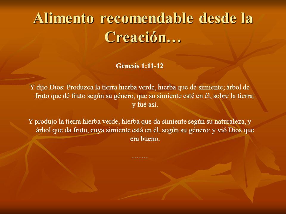 Alimento recomendable desde la Creación… Génesis 1:11-12 Y dijo Dios: Produzca la tierra hierba verde, hierba que dé simiente; árbol de fruto que dé f