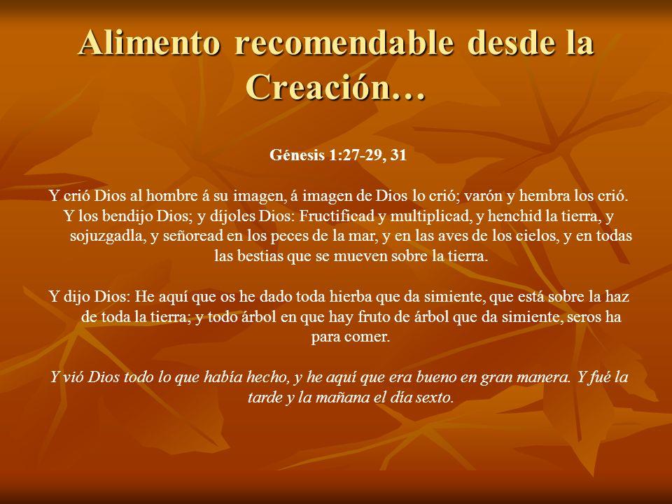 Alimento recomendable desde la Creación… Génesis 1:27-29, 31 Y crió Dios al hombre á su imagen, á imagen de Dios lo crió; varón y hembra los crió. Y l