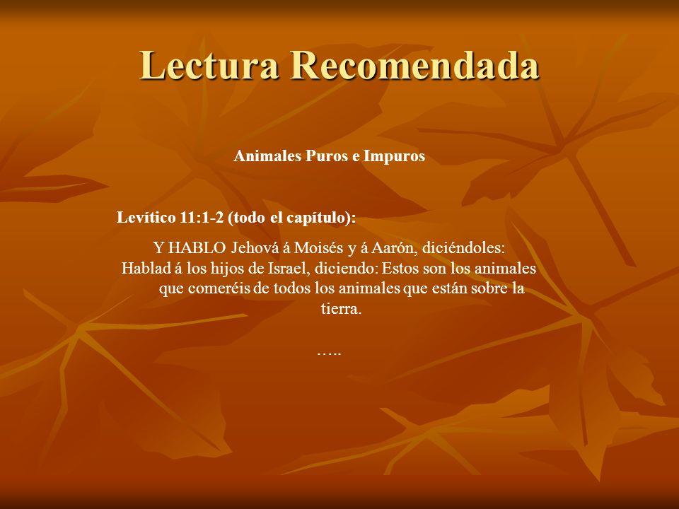 Lectura Recomendada Animales Puros e Impuros Levítico 11:1-2 (todo el capítulo): Y HABLO Jehová á Moisés y á Aarón, diciéndoles: Hablad á los hijos de