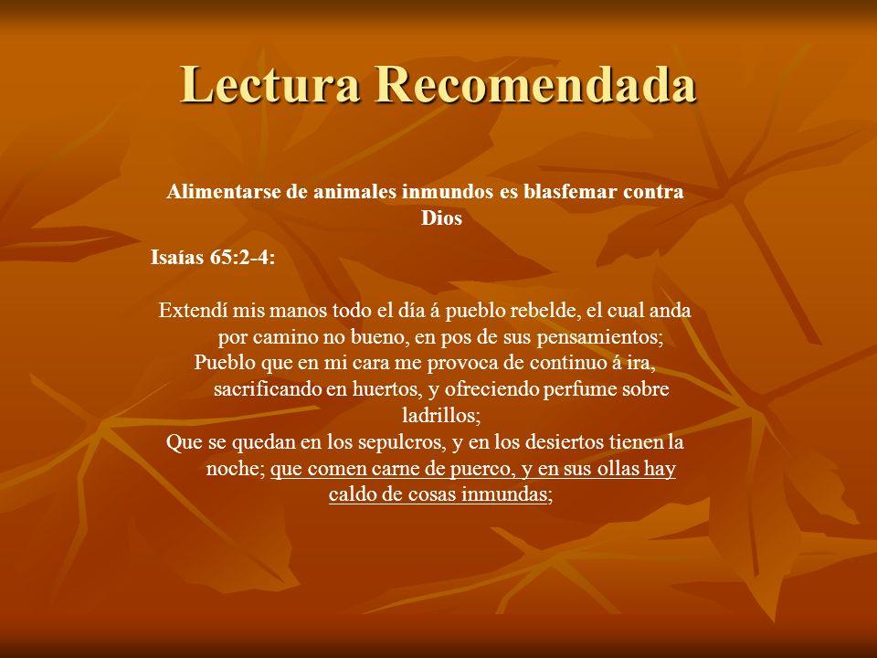 Lectura Recomendada Alimentarse de animales inmundos es blasfemar contra Dios Isaías 65:2-4: Extendí mis manos todo el día á pueblo rebelde, el cual a