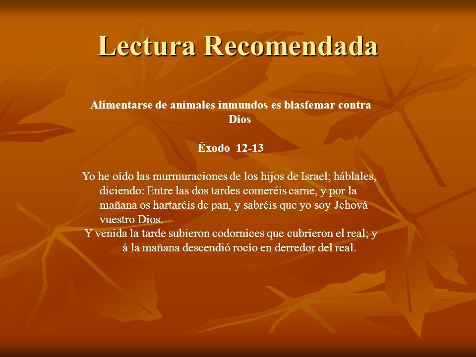 Lectura Recomendada Alimentarse de animales inmundos es blasfemar contra Dios Éxodo 12-13 Yo he oído las murmuraciones de los hijos de Israel; háblale