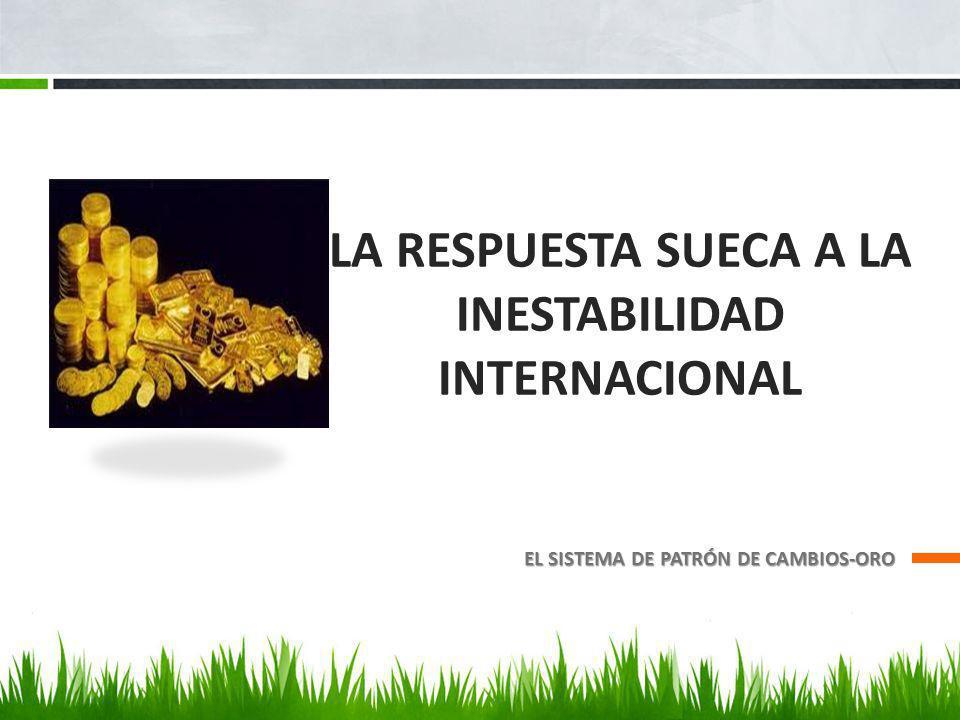 LA RESPUESTA SUECA A LA INESTABILIDAD INTERNACIONAL EL SISTEMA DE PATRÓN DE CAMBIOS-ORO