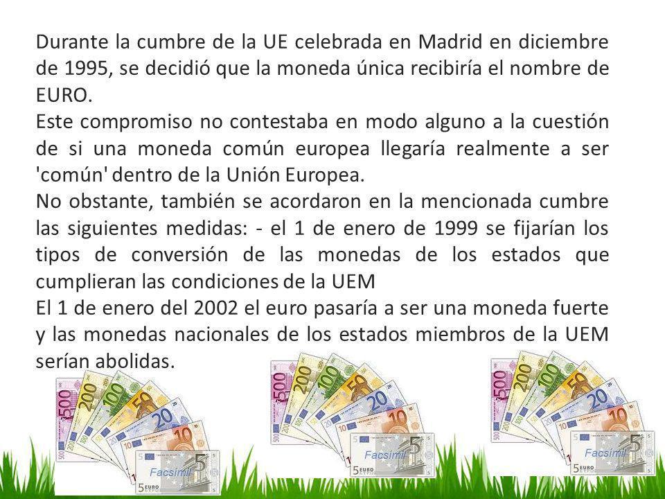 Durante la cumbre de la UE celebrada en Madrid en diciembre de 1995, se decidió que la moneda única recibiría el nombre de EURO. Este compromiso no co