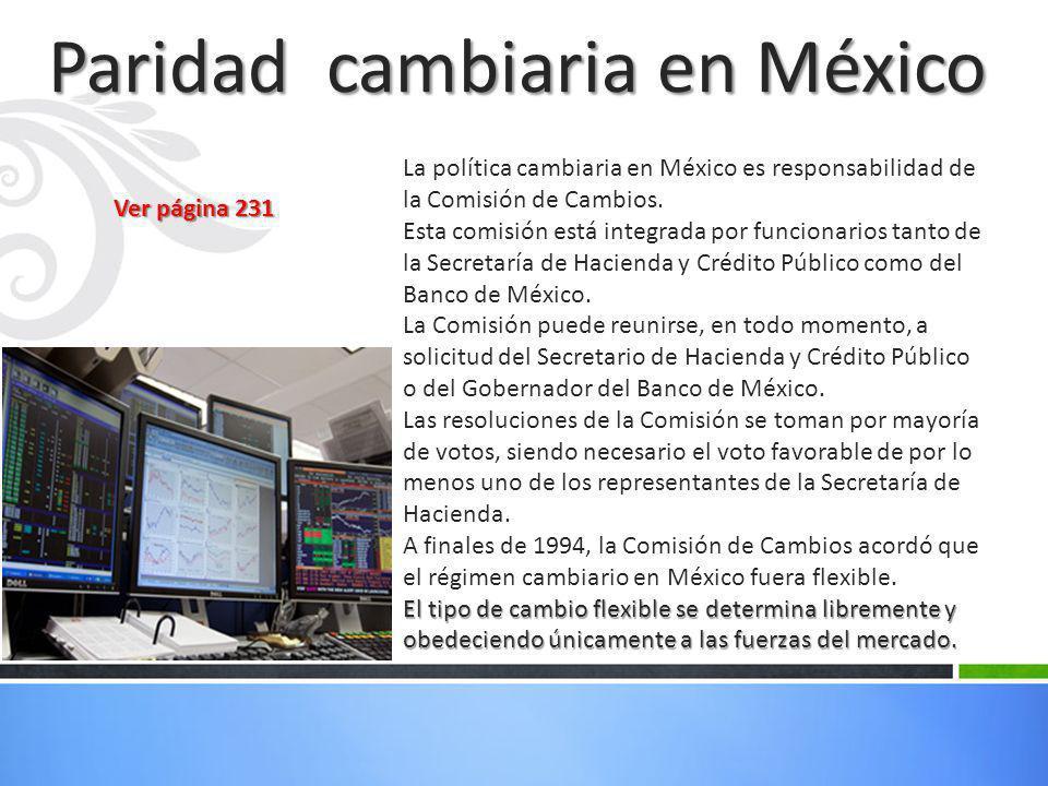 La política cambiaria en México es responsabilidad de la Comisión de Cambios. Esta comisión está integrada por funcionarios tanto de la Secretaría de