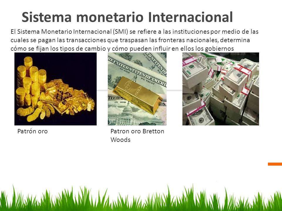 Sistema monetario Internacional Patrón oroPatron oro Bretton Woods El Sistema Monetario Internacional (SMI) se refiere a las instituciones por medio d