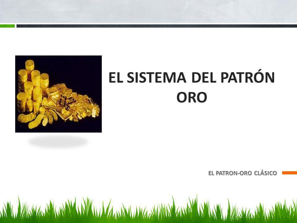 EL SISTEMA DEL PATRÓN ORO EL PATRON-ORO CLÁSICO