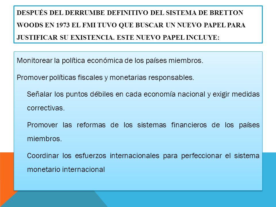 DESPUÉS DEL DERRUMBE DEFINITIVO DEL SISTEMA DE BRETTON WOODS EN 1973 EL FMI TUVO QUE BUSCAR UN NUEVO PAPEL PARA JUSTIFICAR SU EXISTENCIA.