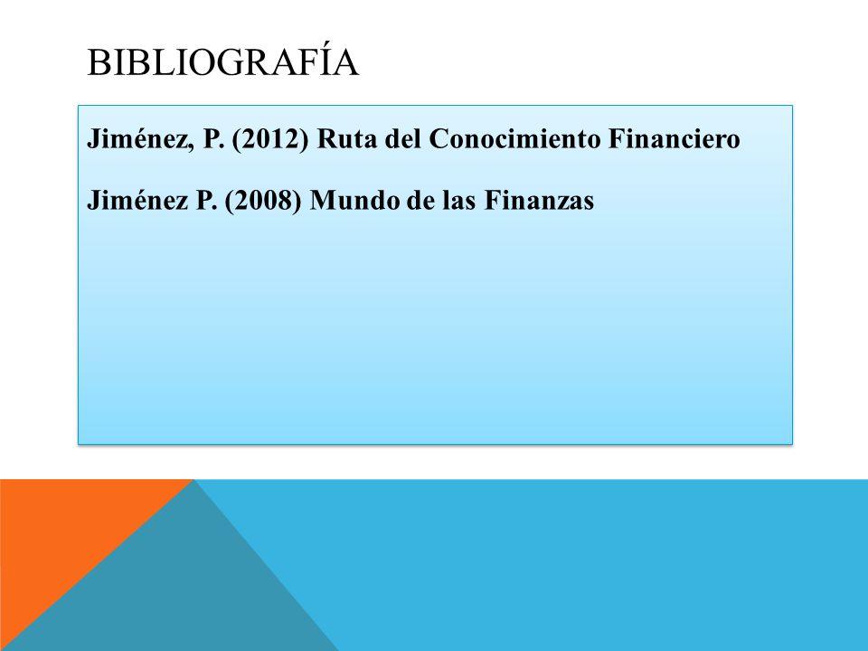 BIBLIOGRAFÍA Jiménez, P.(2012) Ruta del Conocimiento Financiero Jiménez P.