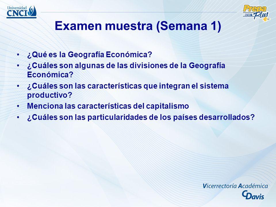 Examen muestra (Semana 1) ¿Qué es la Geografía Económica? ¿Cuáles son algunas de las divisiones de la Geografía Económica? ¿Cuáles son las característ
