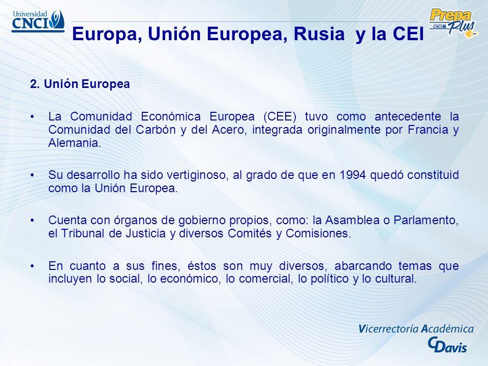 2. Unión Europea La Comunidad Económica Europea (CEE) tuvo como antecedente la Comunidad del Carbón y del Acero, integrada originalmente por Francia y