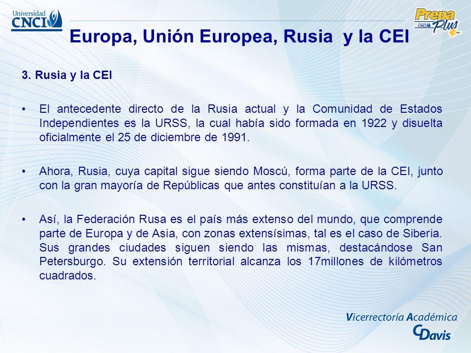 3. Rusia y la CEI El antecedente directo de la Rusia actual y la Comunidad de Estados Independientes es la URSS, la cual había sido formada en 1922 y