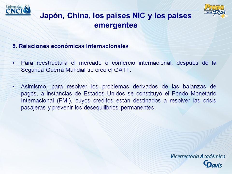 5. Relaciones económicas internacionales Para reestructura el mercado o comercio internacional, después de la Segunda Guerra Mundial se creó el GATT.