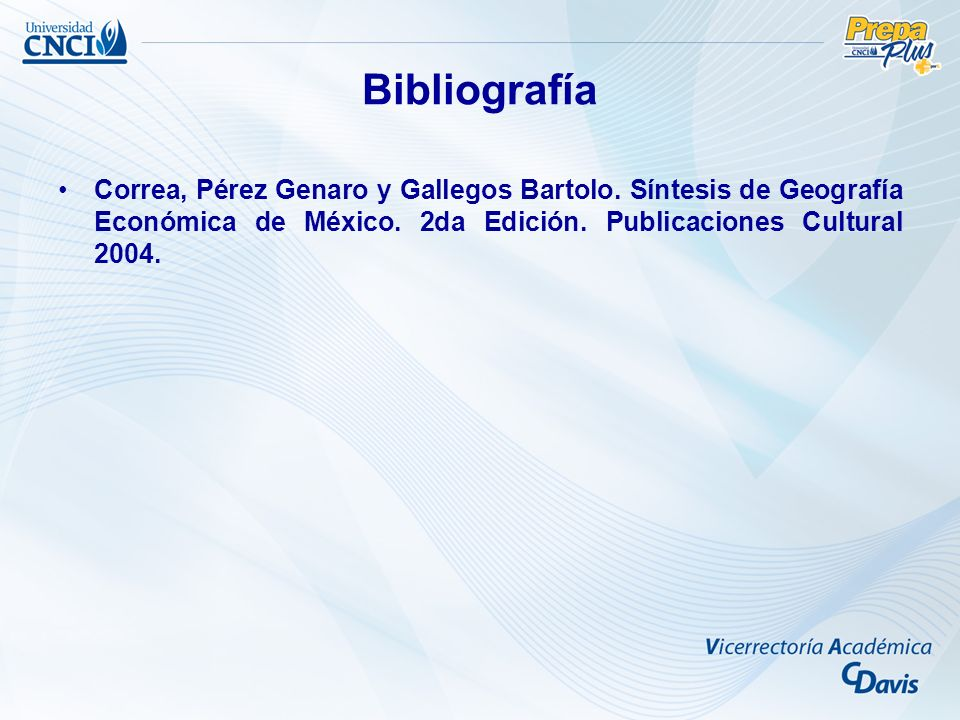 Bibliografía Correa, Pérez Genaro y Gallegos Bartolo. Síntesis de Geografía Económica de México. 2da Edición. Publicaciones Cultural 2004.