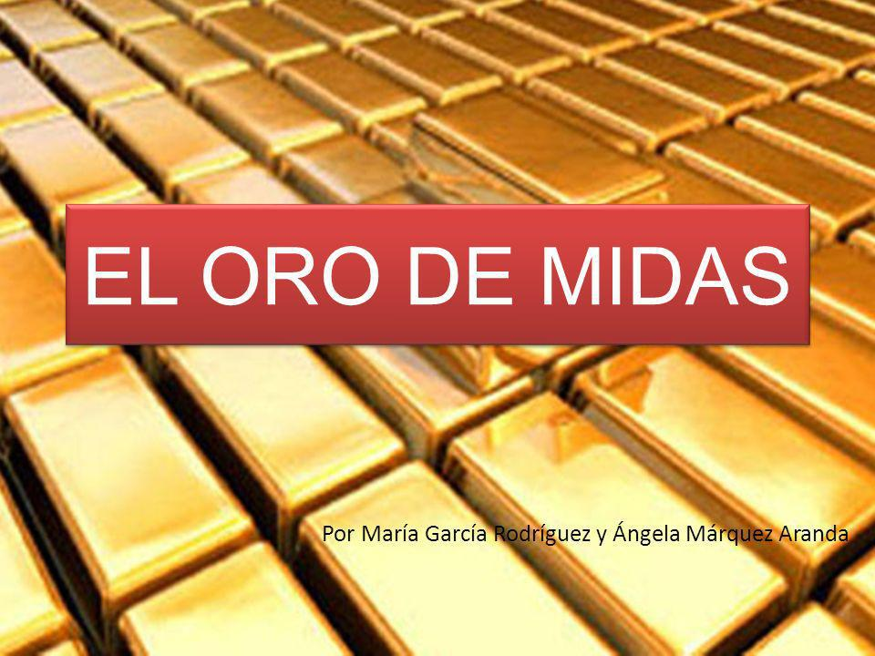 EL ORO DE MIDAS Por María García Rodríguez y Ángela Márquez Aranda