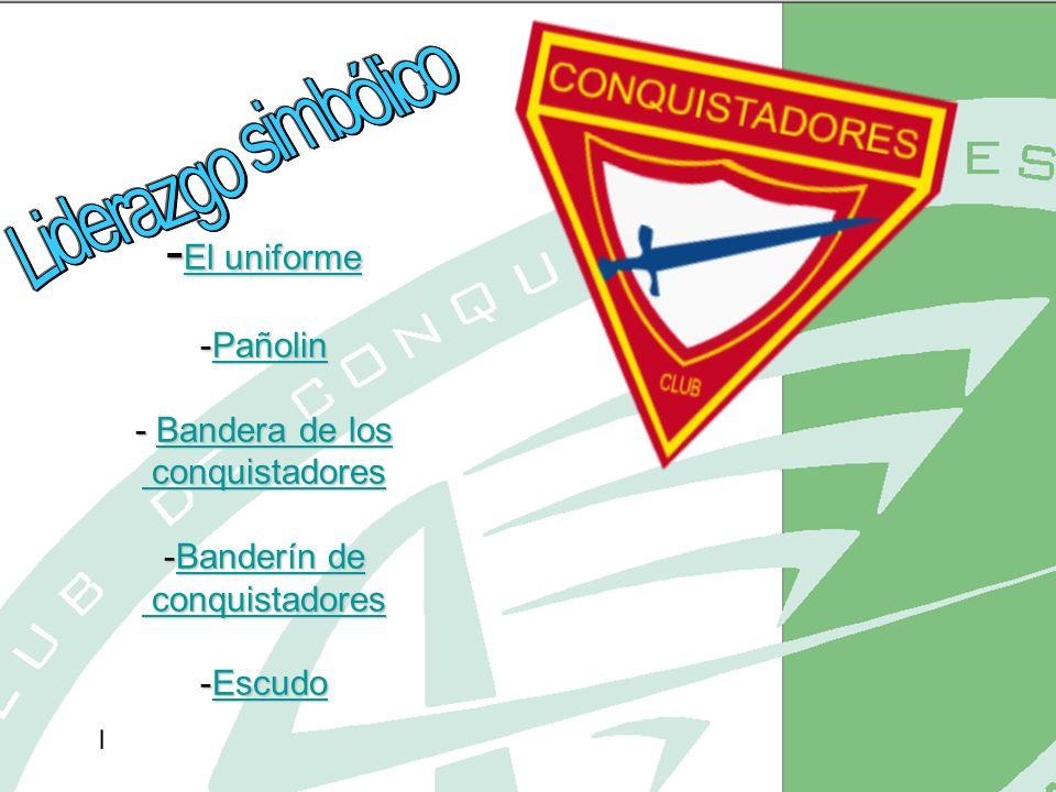 - El uniforme -Pañolin - Bandera de los conquistadores -Banderín de conquistadores -Escudo El uniformePañolinBandera de los conquistadoresBanderín de