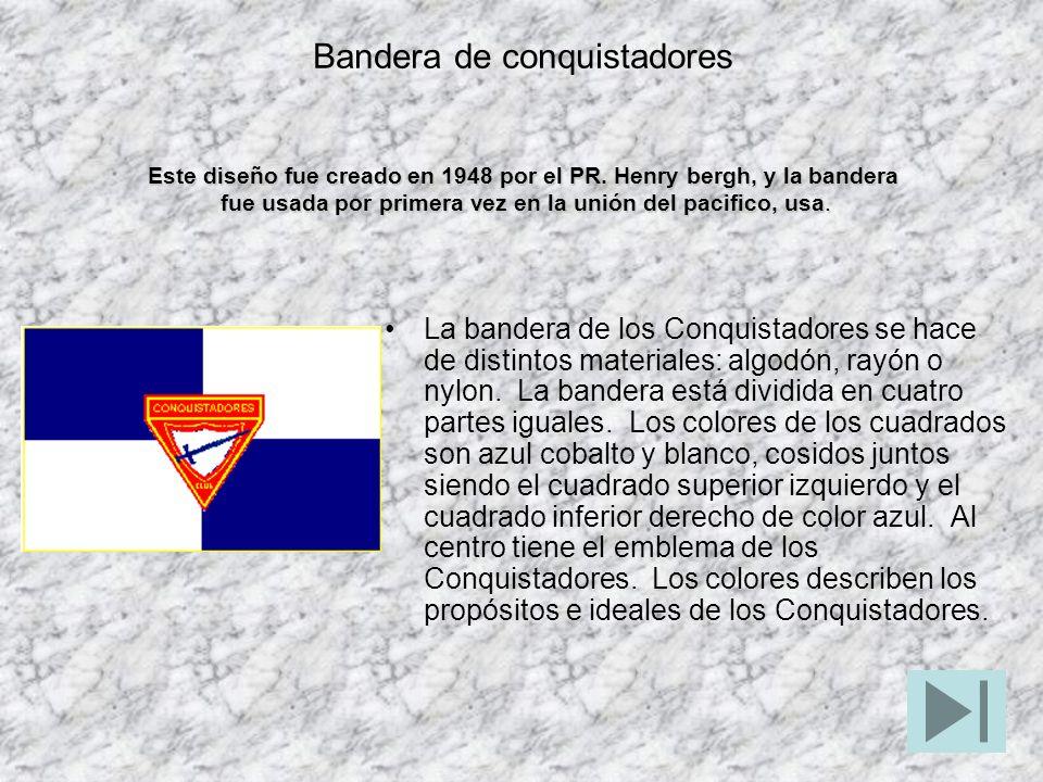Bandera de conquistadores La bandera de los Conquistadores se hace de distintos materiales: algodón, rayón o nylon. La bandera está dividida en cuatro