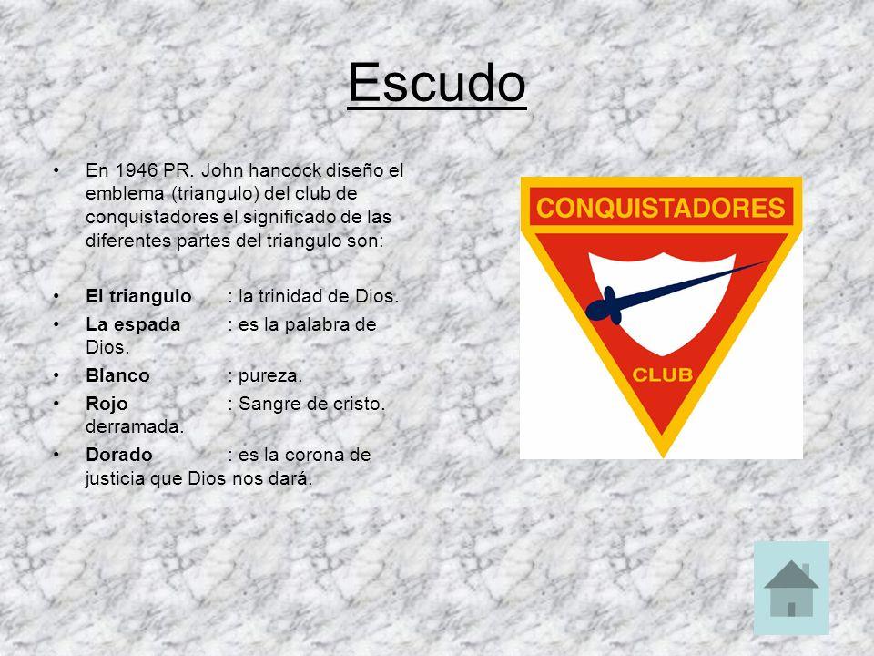 Escudo En 1946 PR. John hancock diseño el emblema (triangulo) del club de conquistadores el significado de las diferentes partes del triangulo son: El