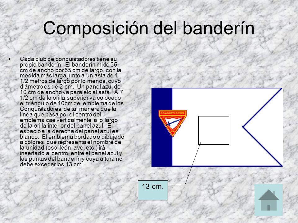 Composición del banderín Cada club de conquistadores tiene su propio banderín. El banderín mide 35 cm de ancho por 55 cm de largo, con la medida más l