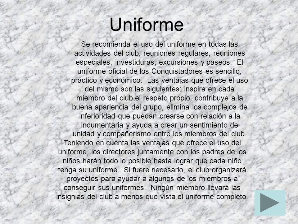 Uniforme Se recomienda el uso del uniforme en todas las actividades del club; reuniones regulares, reuniones especiales, investiduras, excursiones y p