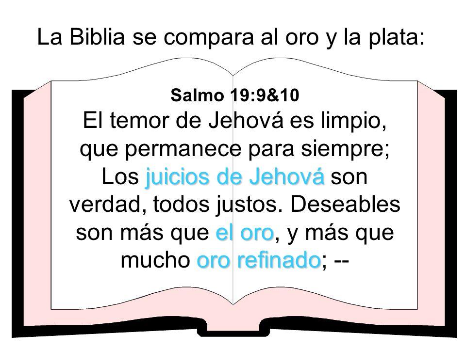 La Biblia se compara al oro y la plata: juicios de Jehová el oro oro refinado Salmo 19:9&10 El temor de Jehová es limpio, que permanece para siempre;