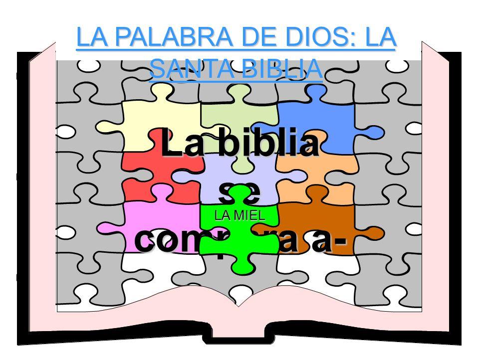 LA PALABRA DE DIOS: LA SANTA BIBLIA La biblia se compara a- LA MIEL
