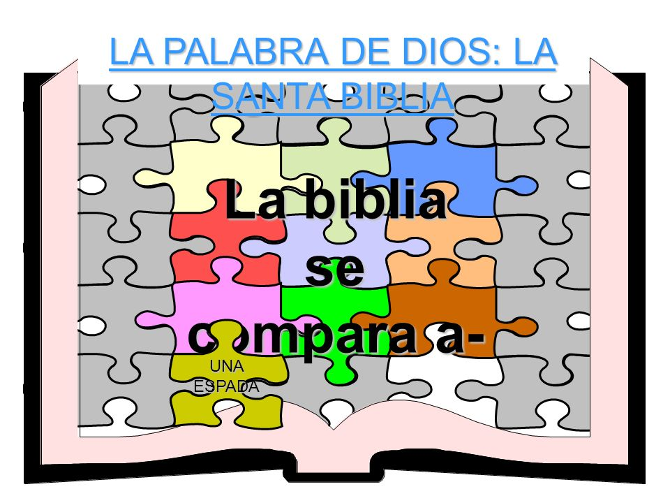 LA PALABRA DE DIOS: LA SANTA BIBLIA La biblia se compara a- UNA ESPADA