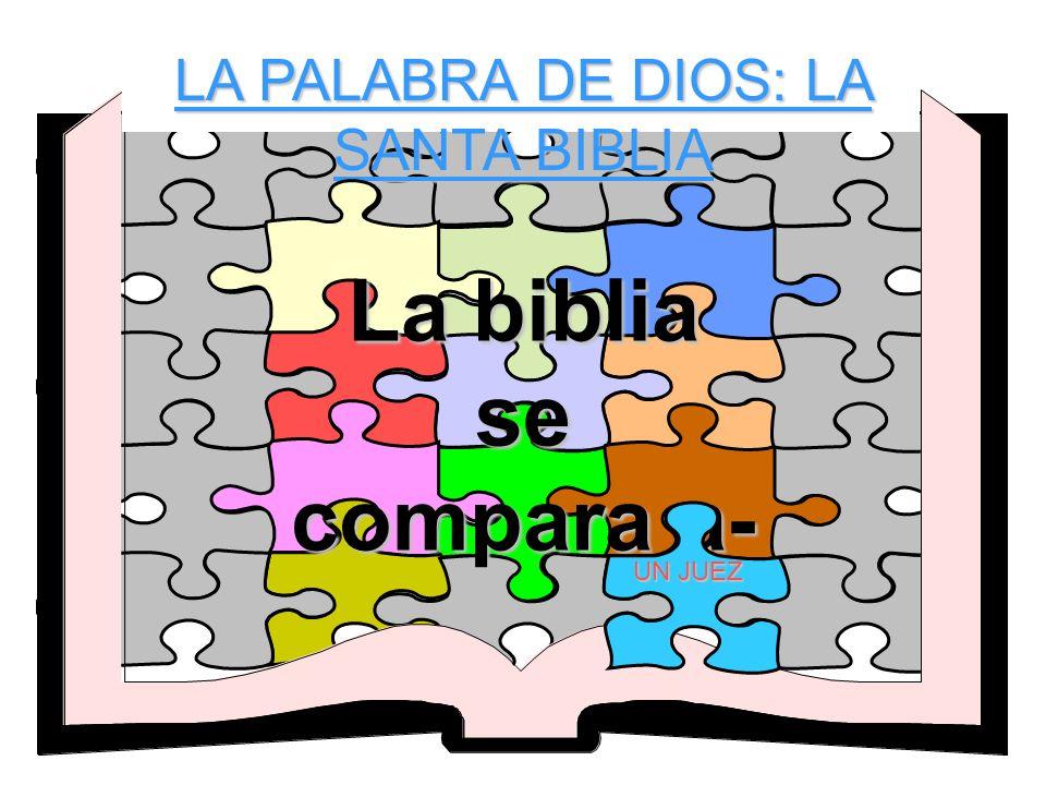 LA PALABRA DE DIOS: LA SANTA BIBLIA La biblia se compara a- UN JUEZ