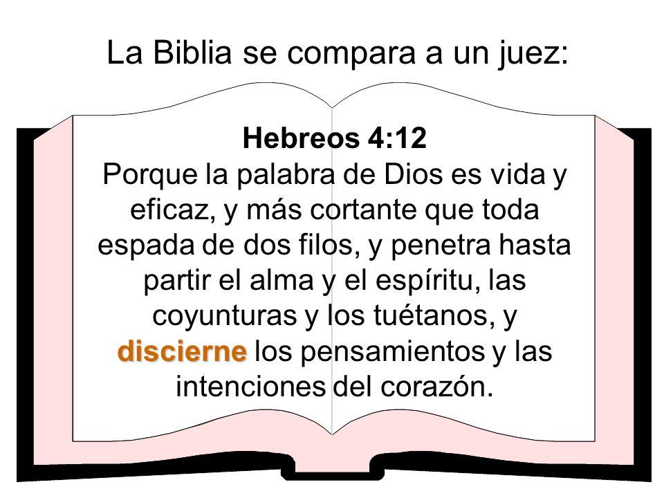 La Biblia se compara a un juez: discierne Hebreos 4:12 Porque la palabra de Dios es vida y eficaz, y más cortante que toda espada de dos filos, y pene