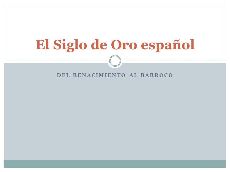 DEL RENACIMIENTO AL BARROCO El Siglo de Oro español