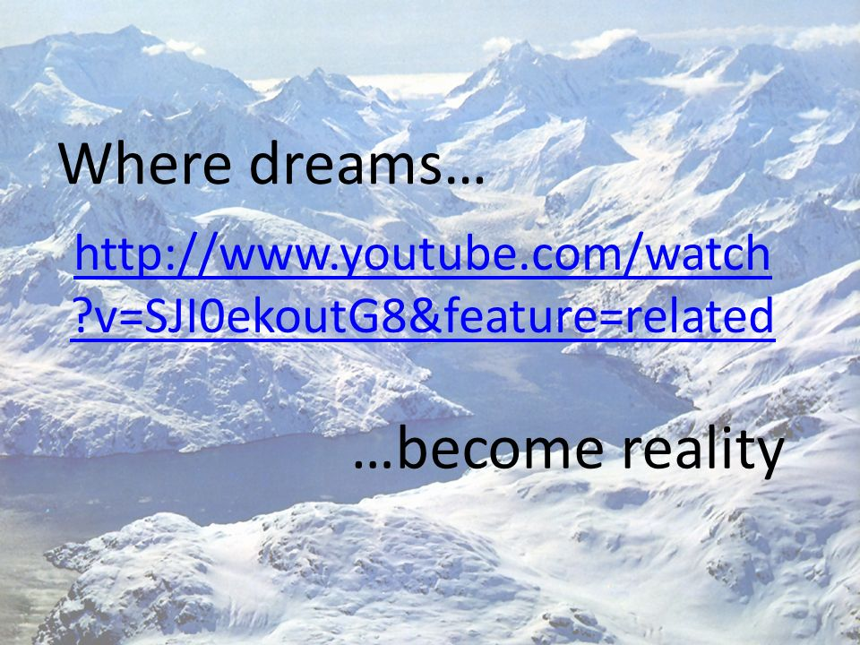 http://www.youtube.com/watch ?v=SJI0ekoutG8&feature=related Where dreams… …become reality