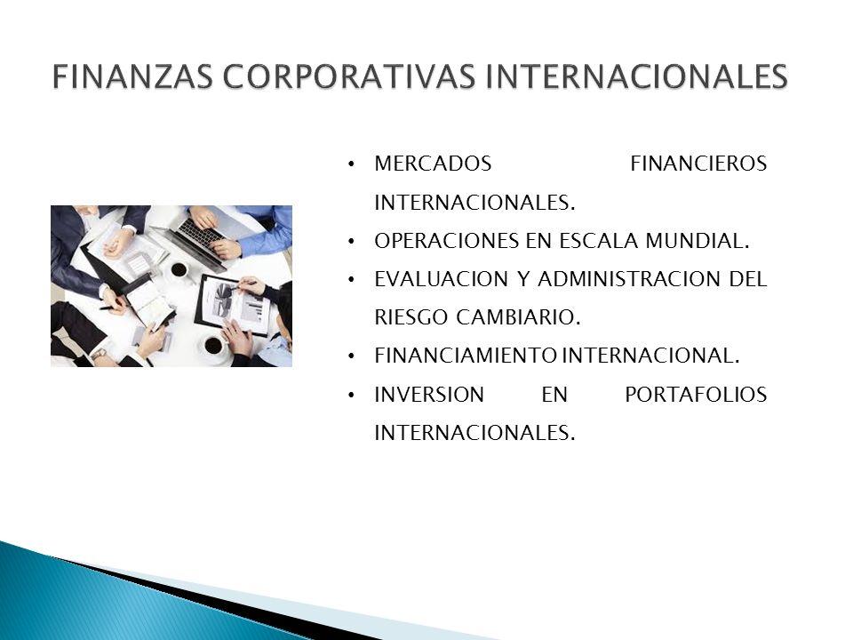 MERCADOS FINANCIEROS INTERNACIONALES. OPERACIONES EN ESCALA MUNDIAL. EVALUACION Y ADMINISTRACION DEL RIESGO CAMBIARIO. FINANCIAMIENTO INTERNACIONAL. I