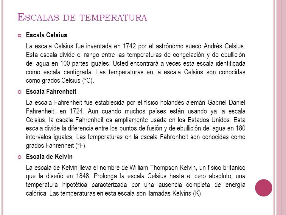 E SCALAS DE TEMPERATURA Escala Celsius La escala Celsius fue inventada en 1742 por el astrónomo sueco Andrés Celsius. Esta escala divide el rango entr